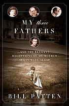 My three fathers : and the elegant deceptions of my mother, Susan Mary Alsop