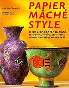 Papier mâché style : 100 step-by-step designs