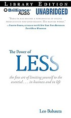 The power of less the fine art of limiting yourself to the essential-- in business and life