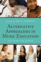 Alternative approaches in music education : case studies from the field