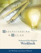 Understanding by design : professional development workbook