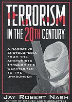 Terrorism in the 20th century : a narrative encyclopedia from the anarchists, through the weathermen, to the unabomber