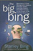 The Big Bing : black holes of time management, gaseous executive bodies, exploding careers, and other theories on the origins of the business universe