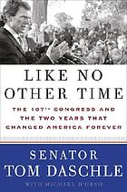 Like no other time : the 107th Congress and the two years that changed America forever