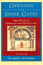 Opening the inner gates : new paths in Kabbalah and psychology