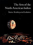 The arts of the North American Indian : native traditions in evolution