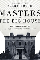 Masters of the big house : elite slaveholders of the mid-nineteenth-century South