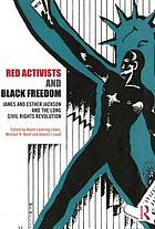 Red activists and black freedom : James and Esther Jackson and the long civil rights revolution