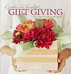 Creative and thoughtful gift giving : easy ideas for making gifts special