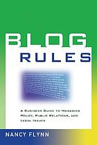 Blog rules : a business guide to managing policy, public relations, and legal issues