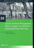 Aquifer systems management : Darcy's legacy in a world of impending water shortageAquifer systems management : Darcy's legacy in a world of impending water shortage : selected papers from the International Association of Hydrogeologists (IAH) Dijon symposium, Dijon, France, 30 May-1 June 2006