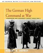 The German high command at war : Hindenburg and Ludendorff conduct World War I
