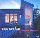 Brave new houses : adventures in southern California living