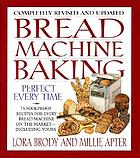 Bread machine baking₋perfect every time : 75 foolproof recipes for every bread machine on the market₋₋including yours