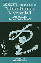 Zen and the modern world : a third sequel to Zen and Western thought