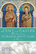 Lent and Easter wisdom from Saint Francis and Saint Clare of Assisi daily Scripture and prayers together with Saint Francis and Saint Clare of Assisi's own words