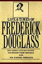 Life and times of Frederick Douglass: his early life as a slave, his escape from bondage, and his complete history