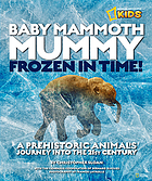 Baby mammoth mummy : frozen in time! : a prehistoric animal's journey into the 21st century