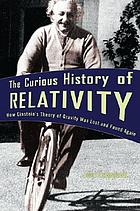 The curious history of relativity : how Einstein's theory of gravity was lost and found again