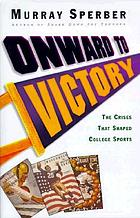 Onward to victory : the crises that shaped college sports
