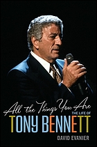 All the things you are : the life of Tony Bennett