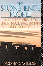 The Stonehenge people : an exploration of life in Neolithic Britain, 4700-2000 BC