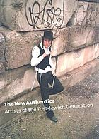 The new authentics : artists of the post-Jewish generation