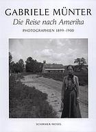 Gabriele Münter : die Reise nach Amerika ; Photographien 1899-1900 ; [Städtische Galerie im Lenbachhaus, München, 30. September 2006 bis 14. Januar 2007]
