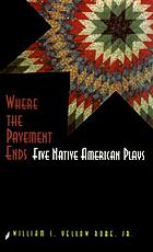 Where the pavement ends : five Native American plays