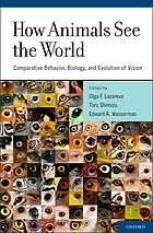 How animals see the world : comparative behavior, biology, and evolution of vision