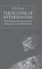 The eclipse of Keynesianism : the political economy of the Chicago counter-revolution