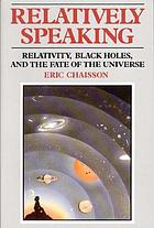 Relatively speaking : relativity, black holes, and the fate of the universe
