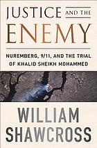 Justice and the enemy : Nuremberg, 9/11, and the trial of Khalid Sheikh Mohammed