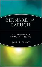 Bernard Baruch the adventures of a Wall Street legend