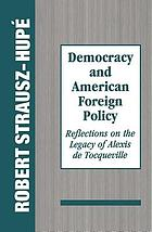 Democracy and American foreign policy : reflections on the legacy of Alexis de Tocqueville