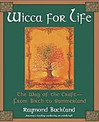 Wicca for life : the way of the craft-- from birth to summerland