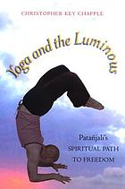 Yoga and the luminous : Patañjali's spiritual path to freedom