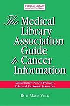 The Medical Library Association guide to cancer information : authoritative, patient-friendly print and electronic resources