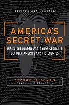 America's secret war : inside the hidden worldwide struggle between the United States and its enemies