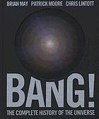 Bang! : the complete history of the universe