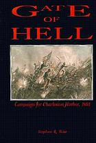 Gate of hell : campaign for Charleston Harbor, 1863