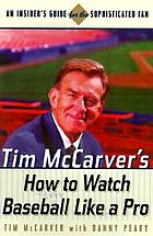 Tim McCarver's baseball for brain surgeons and other fans : understanding and interpreting the game so you can watch it like a pro