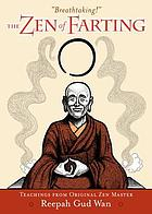 The Zen of farting : teachings from original Zen master Reepah Gud Wan
