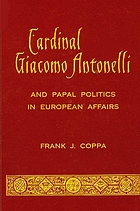 Cardinal Giacomo Antonelli and papal politics in European affairs