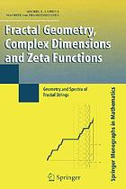 Fractal geometry, complex dimensions and zeta functions geometry and spectra of fractal strings