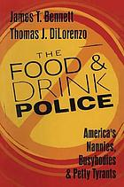 The food & drink police : America's nannies, busybodies & petty tyrants