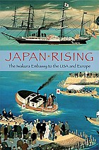 Japan rising : the Iwakura embassy to the USA and Europe 1871-1873