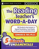 The reading teacher's word-a-day : 180 ready-to-use lessons to expand vocabulary, teach roots, and prepare for standardized tests