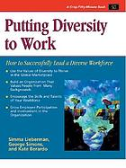 Putting diversity to work : how to successfully lead a diverse workforce