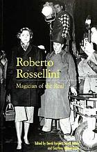 Roberto Rossellini : magician of the real